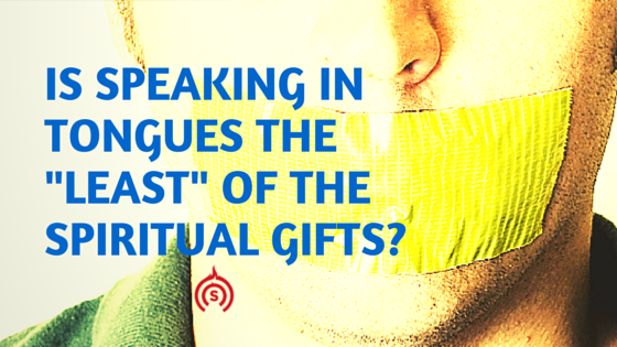 Speaking in tongues the least of the spiritual gifts negle Image collections