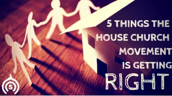 5 things the house church movement is getting right